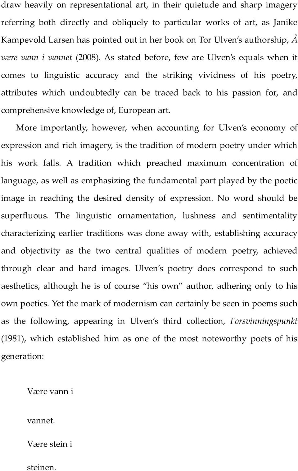 As stated before, few are Ulven s equals when it comes to linguistic accuracy and the striking vividness of his poetry, attributes which undoubtedly can be traced back to his passion for, and