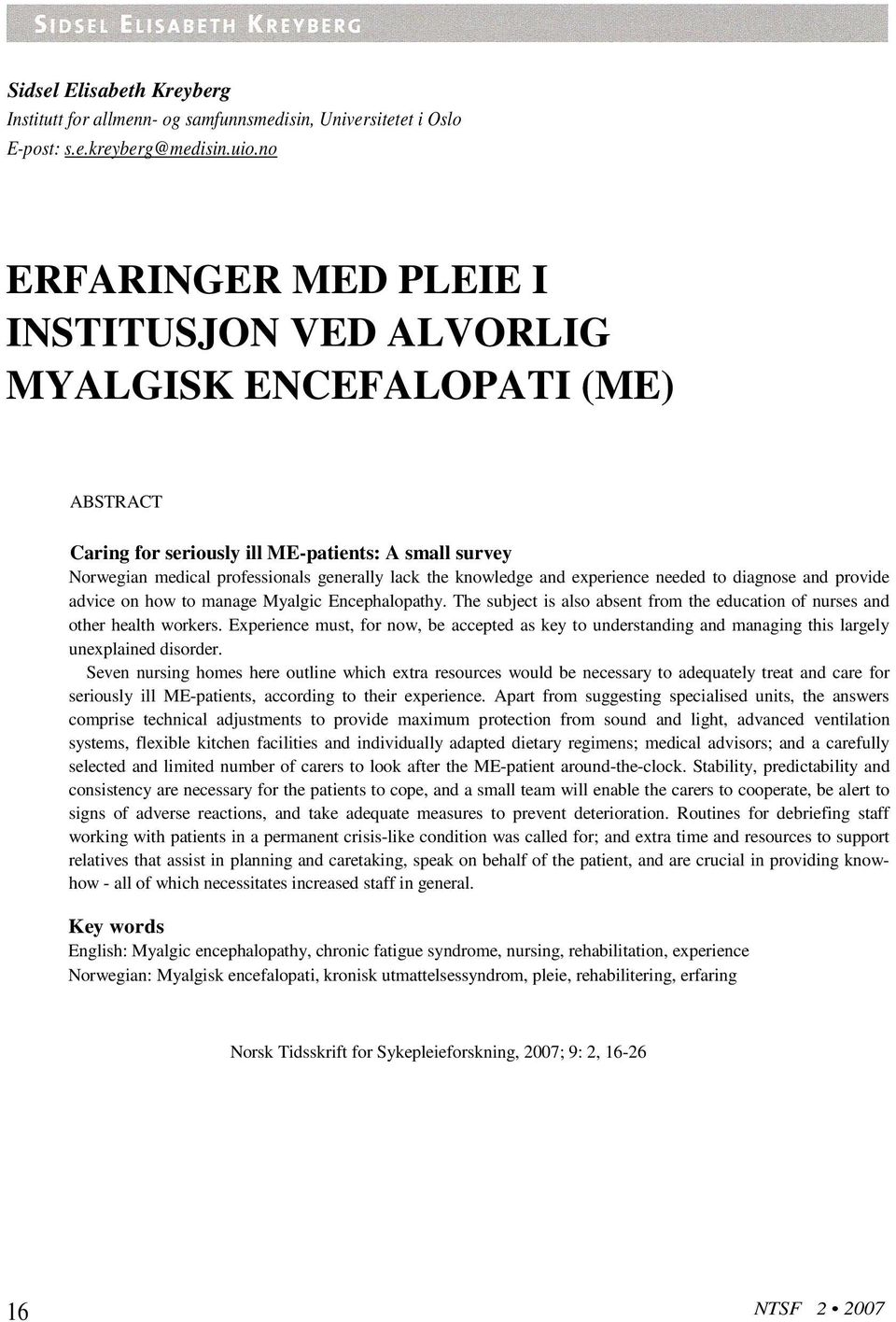knowledge and experience needed to diagnose and provide advice on how to manage Myalgic Encephalopathy. The subject is also absent from the education of nurses and other health workers.