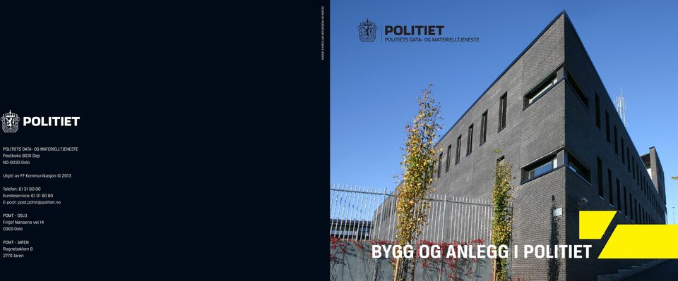 00 Kundeservice: 61 31 80 80 E-post: post.pdmt@politiet.