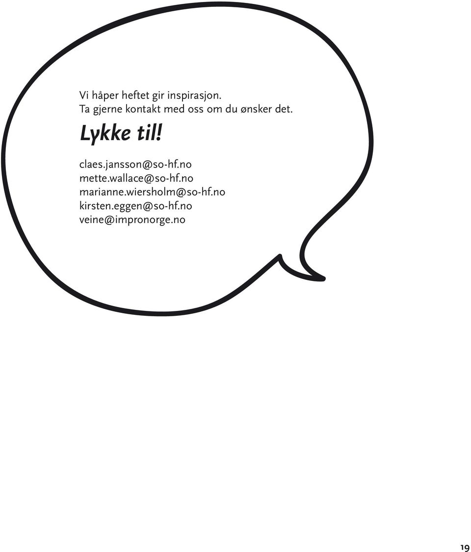 Lykke til! claes.jansson@so-hf.no mette.