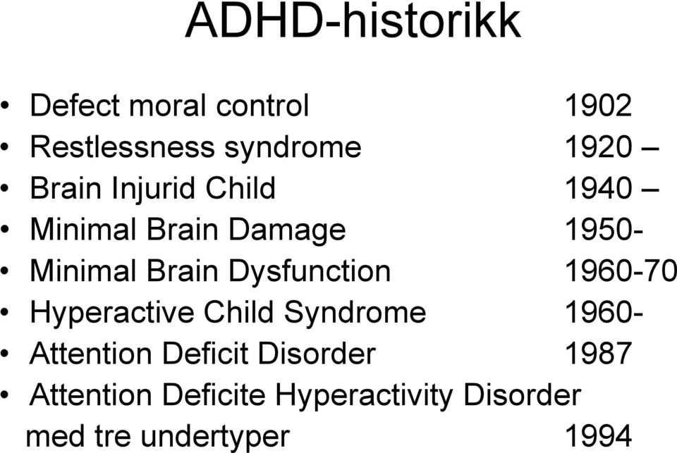 Dysfunction 1960-70 Hyperactive Child Syndrome 1960- Attention Deficit
