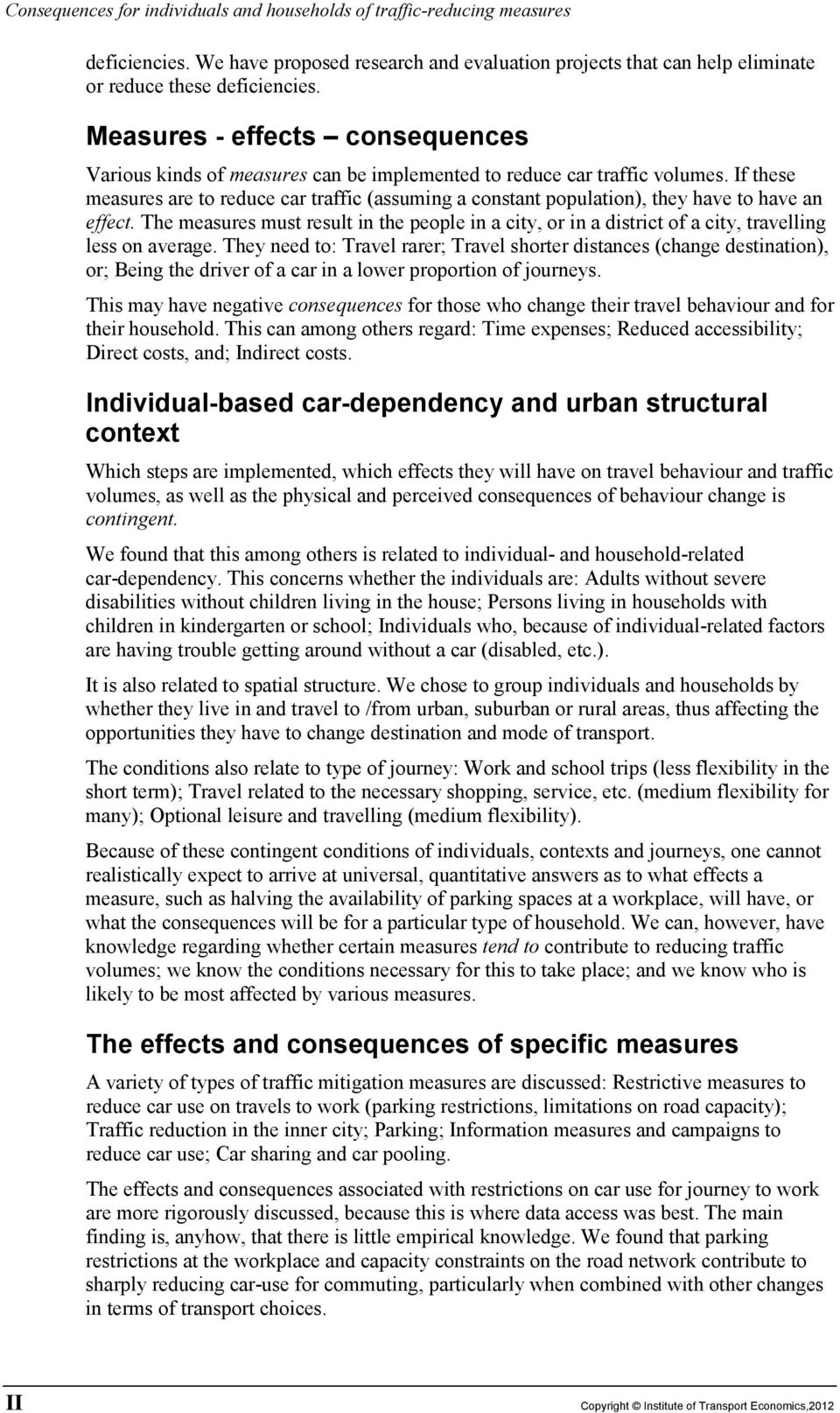 If these measures are to reduce car traffic (assuming a constant population), they have to have an effect.