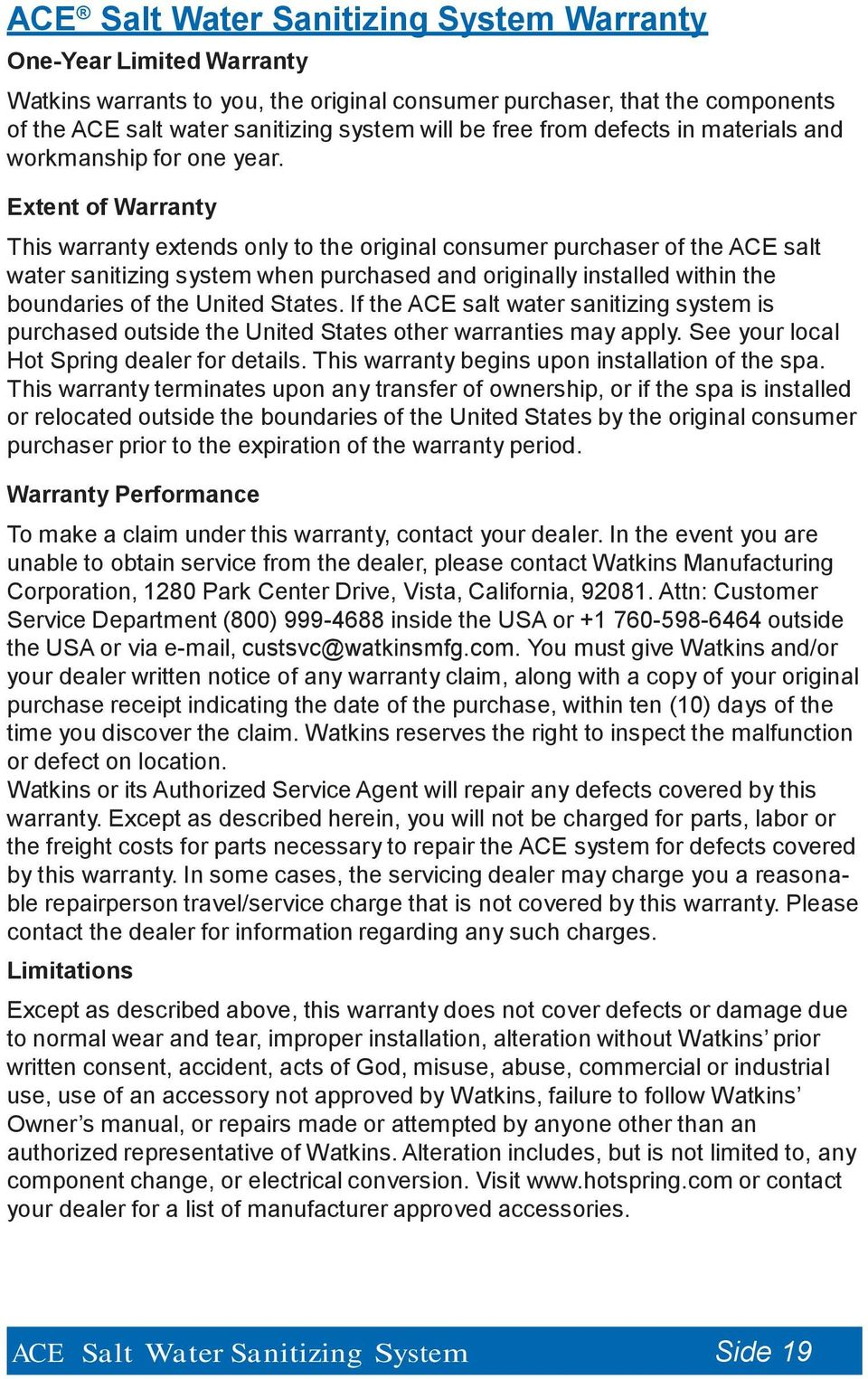 Extent of Warranty This warranty extends only to the original consumer purchaser of the ACE salt water sanitizing system when purchased and originally installed within the boundaries of the United