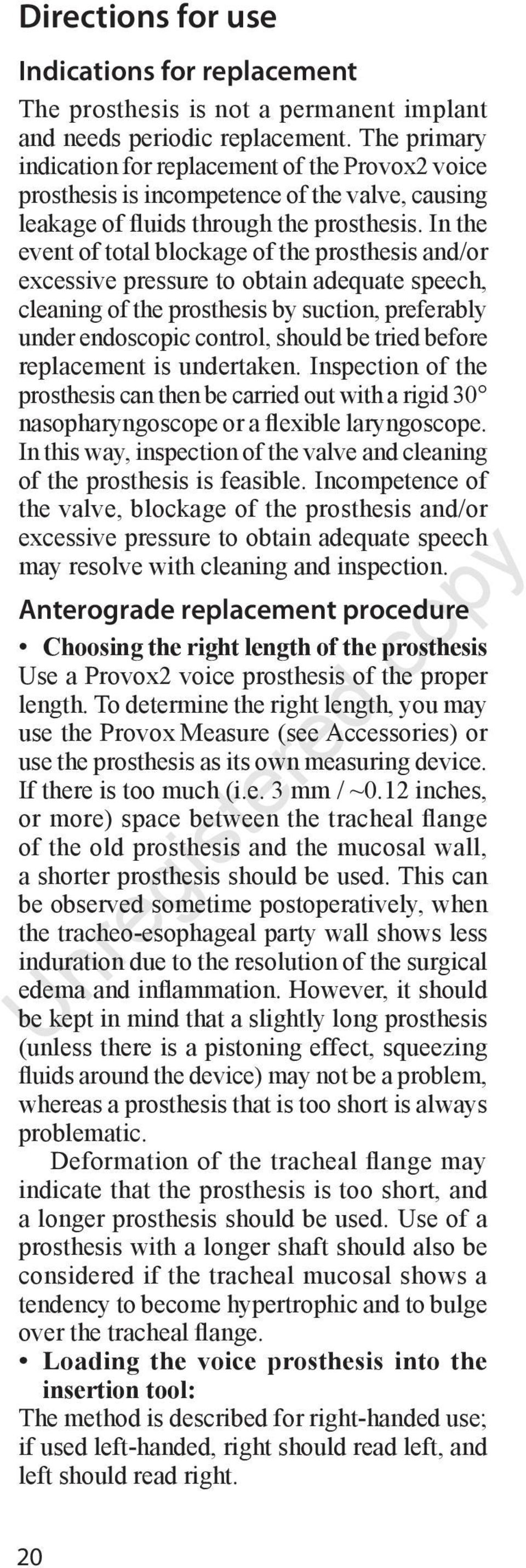 In the event of total blockage of the prosthesis and/or excessive pressure to obtain adequate speech, cleaning of the prosthesis by suction, preferably under endoscopic control, should be tried
