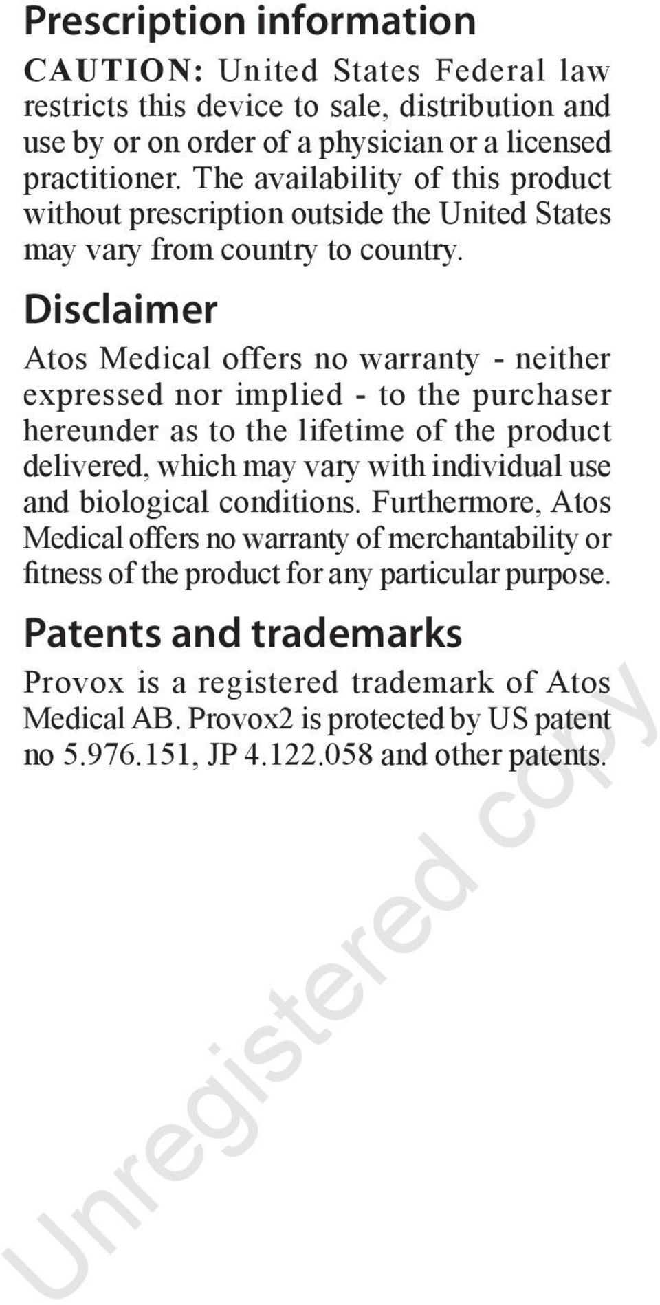 Disclaimer Atos Medical offers no warranty - neither expressed nor implied - to the purchaser hereunder as to the lifetime of the product delivered, which may vary with individual use and