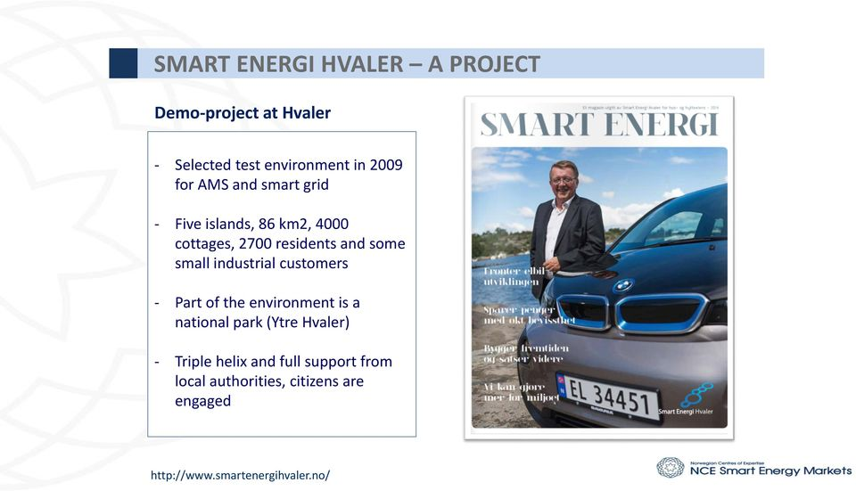 industrial customers - Part of the environment is a national park (Ytre Hvaler) - Triple