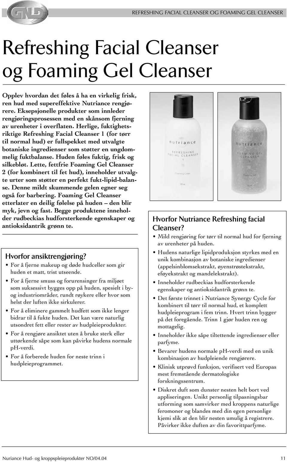 Herlige, fuktighetsriktige Refreshing Facial Cleanser 1 (for tørr til normal hud) er fullspekket med utvalgte botaniske ingredienser som støtter en ungdommelig fuktbalanse.