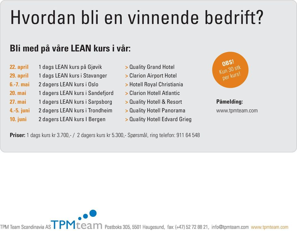 mai 1 dagers LEAN kurs i Sandefjord > Clarion Hotell Atlantic 27. mai 1 dagers LEAN kurs i Sarpsborg > Quality Hotell & Resort 4.-5.