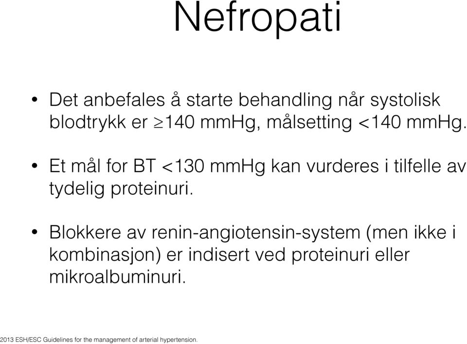 Et mål for BT <130 mmhg kan vurderes i tilfelle av tydelig proteinuri.