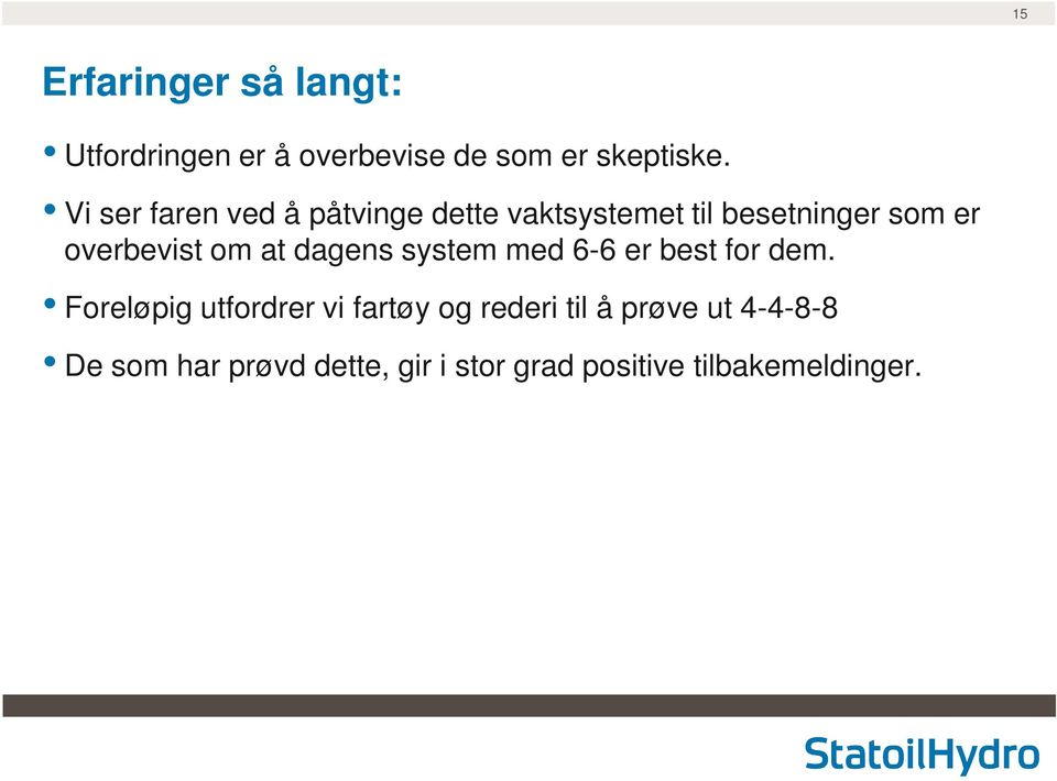 om at dagens system med 6-6 er best for dem.