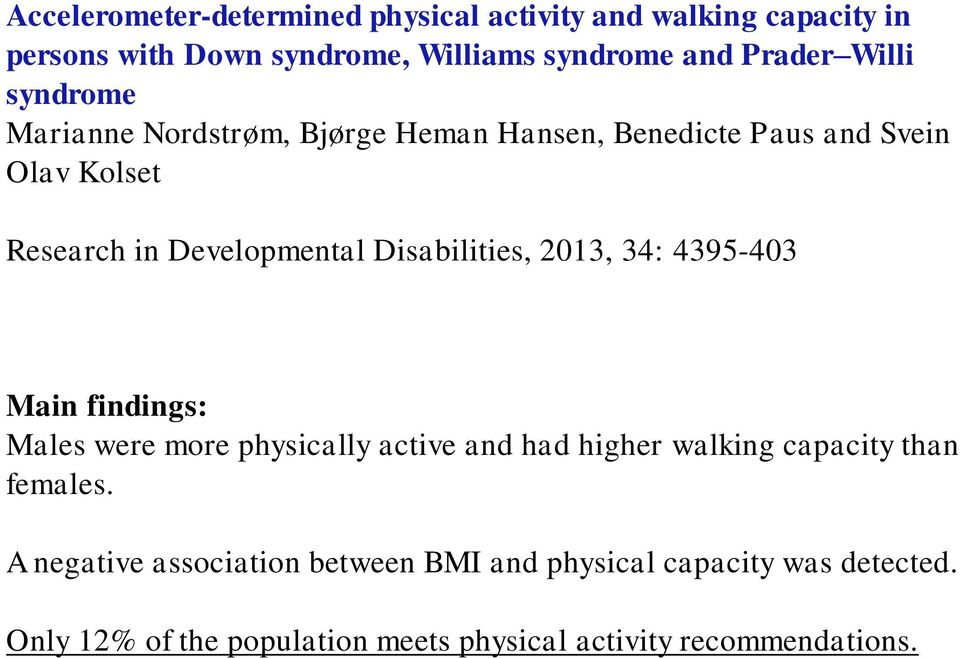 Disabilities, 2013, 34: 4395-403 Main findings: Males were more physically active and had higher walking capacity than females.