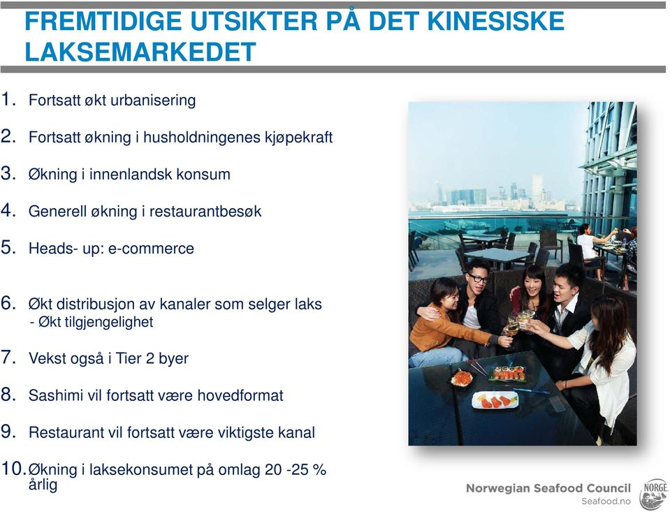 Generell økning i restaurantbesøk 5. Heads- up: e-commerce 6.