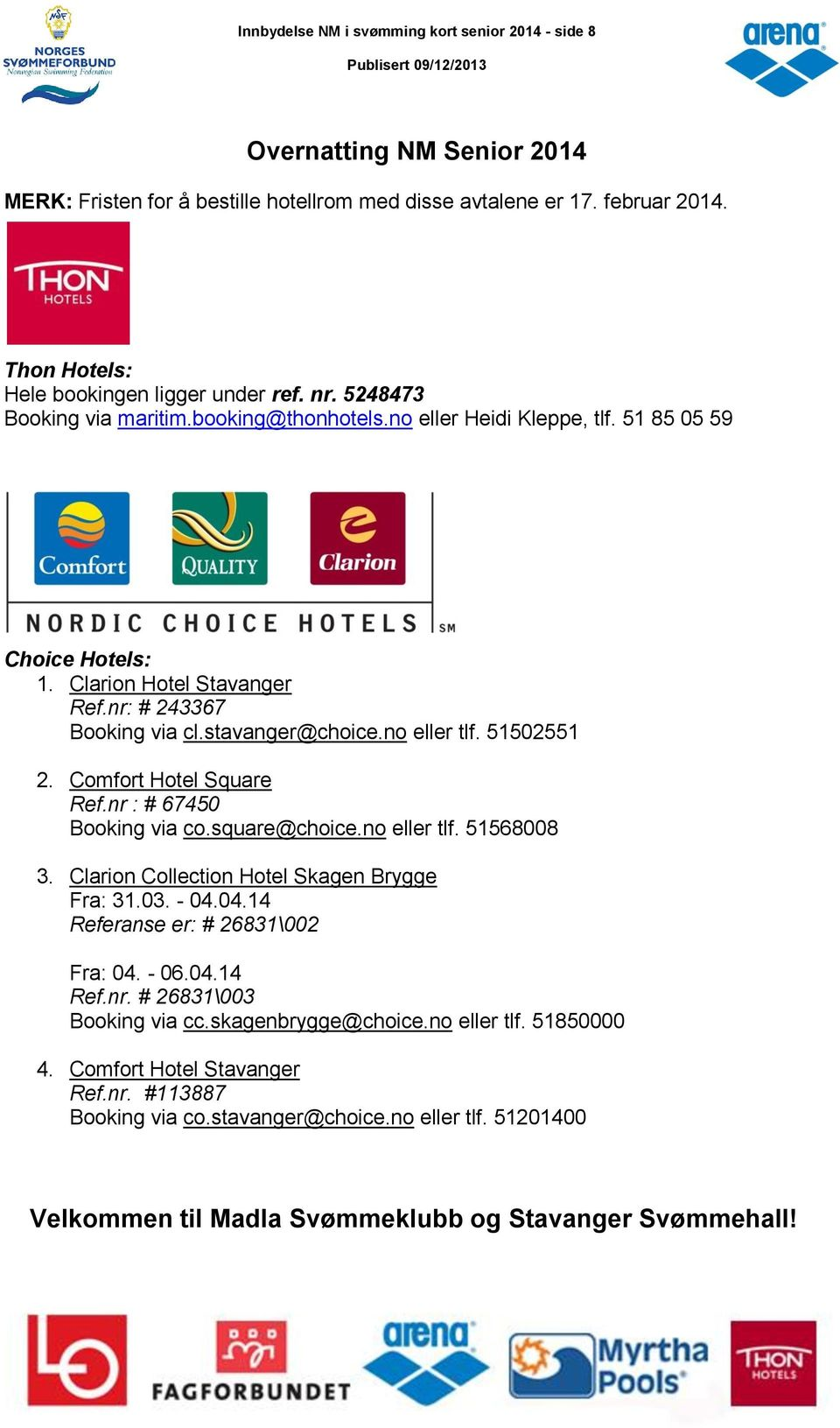 nr: # 243367 Booking via cl.stavanger@choice.no eller tlf. 51502551 2. Comfort Hotel Square Ref.nr : # 67450 Booking via co.square@choice.no eller tlf. 51568008 3.