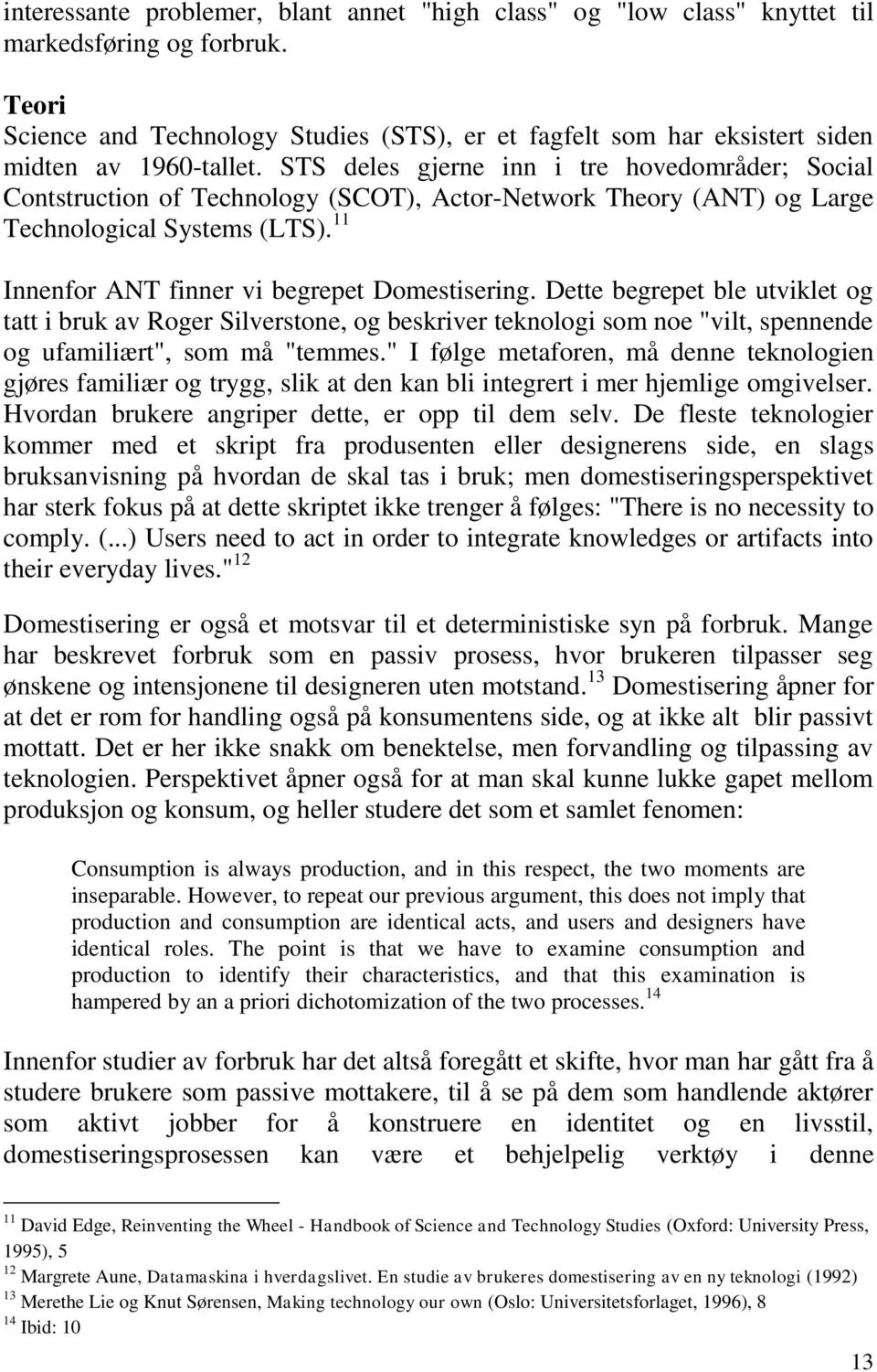 STS deles gjerne inn i tre hovedområder; Social Contstruction of Technology (SCOT), Actor-Network Theory (ANT) og Large Technological Systems (LTS). 11 Innenfor ANT finner vi begrepet Domestisering.
