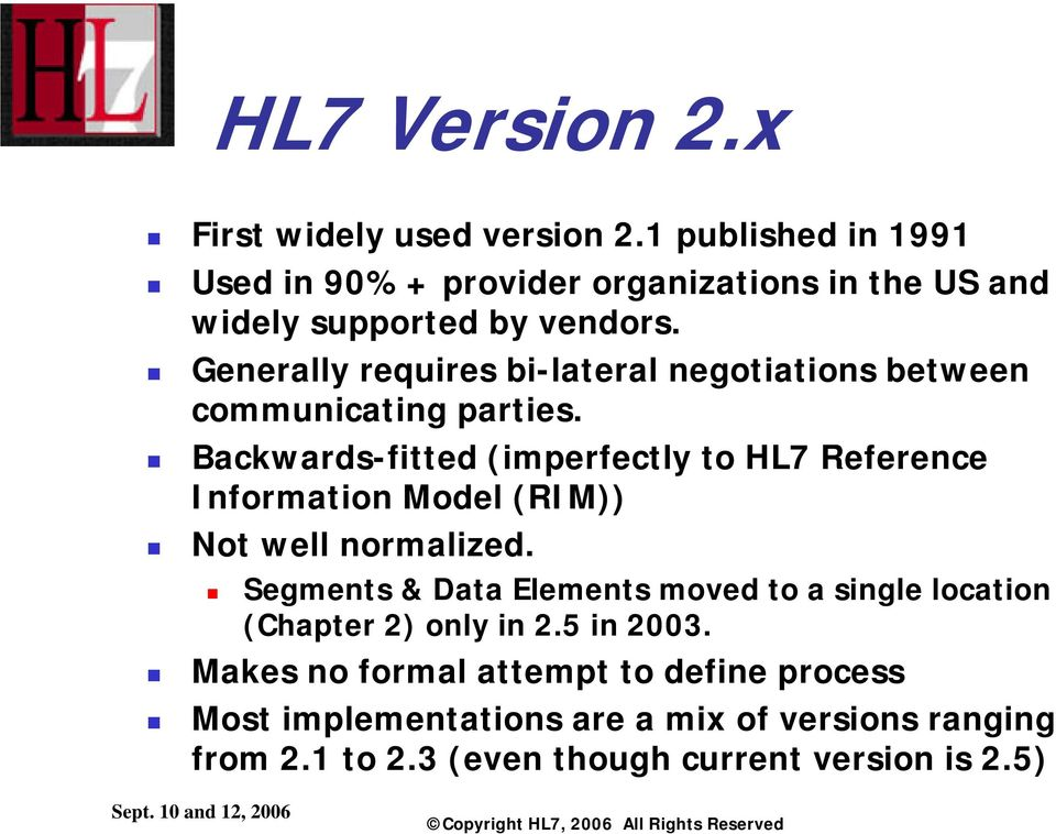 Backwards-fitted (imperfectly to HL7 Reference Information Model (RIM)) Not well normalized.