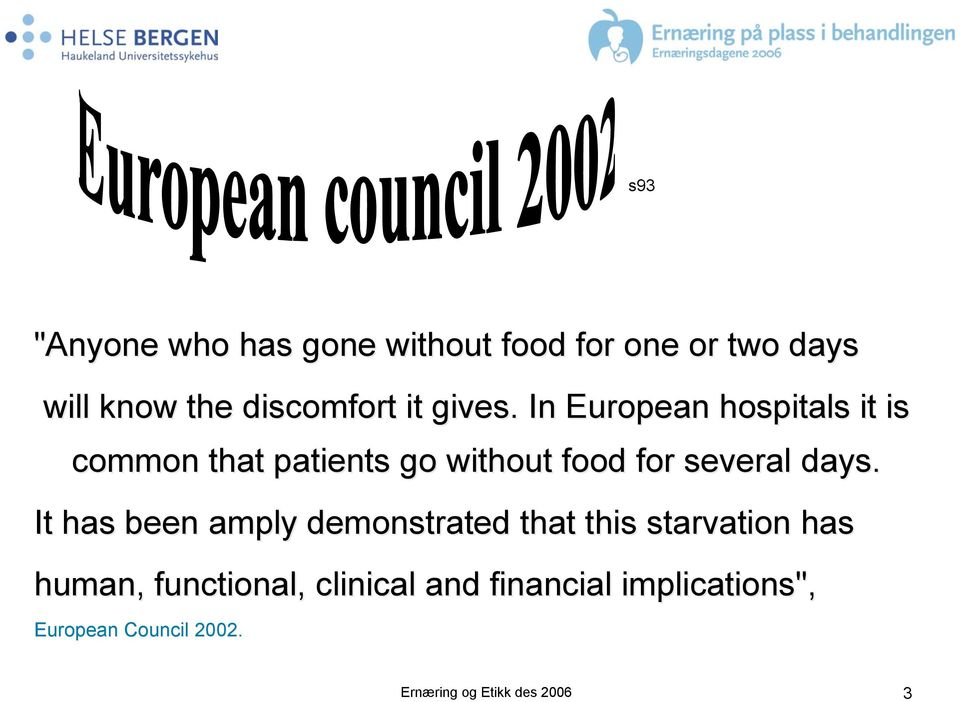 . In European hospitals it is common that patients go without food for several days.