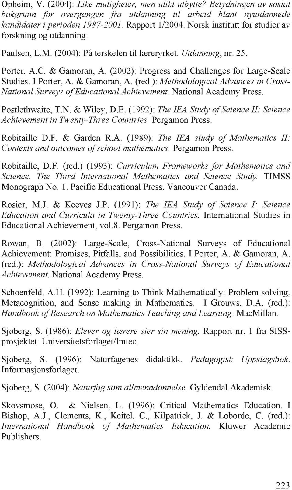 (2002): Progress and Challenges for Large-Scale Studies. I Porter, A. & Gamoran, A. (red.): Methodological Advances in Cross- National Surveys of Educational Achievement. National Academy Press.