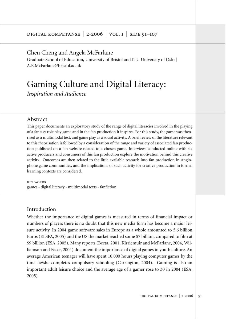 game and in the fan production it inspires. For this study, the game was theorised as a multimodal text, and game play as a social activity.