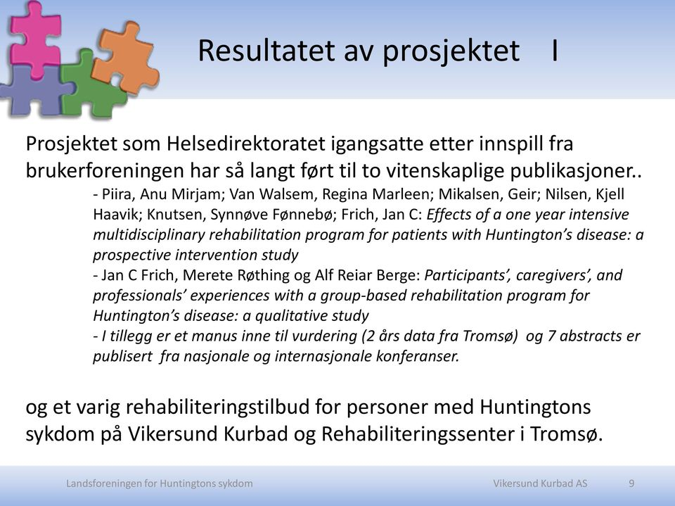 program for patients with Huntington s disease: a prospective intervention study - Jan C Frich, Merete Røthing og Alf Reiar Berge: Participants, caregivers, and professionals experiences with a