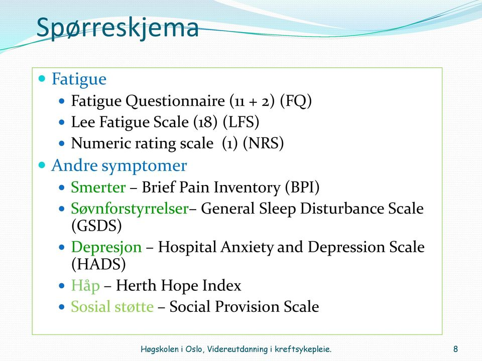 General Sleep Disturbance Scale (GSDS) Depresjon Hospital Anxiety and Depression Scale (HADS) Håp