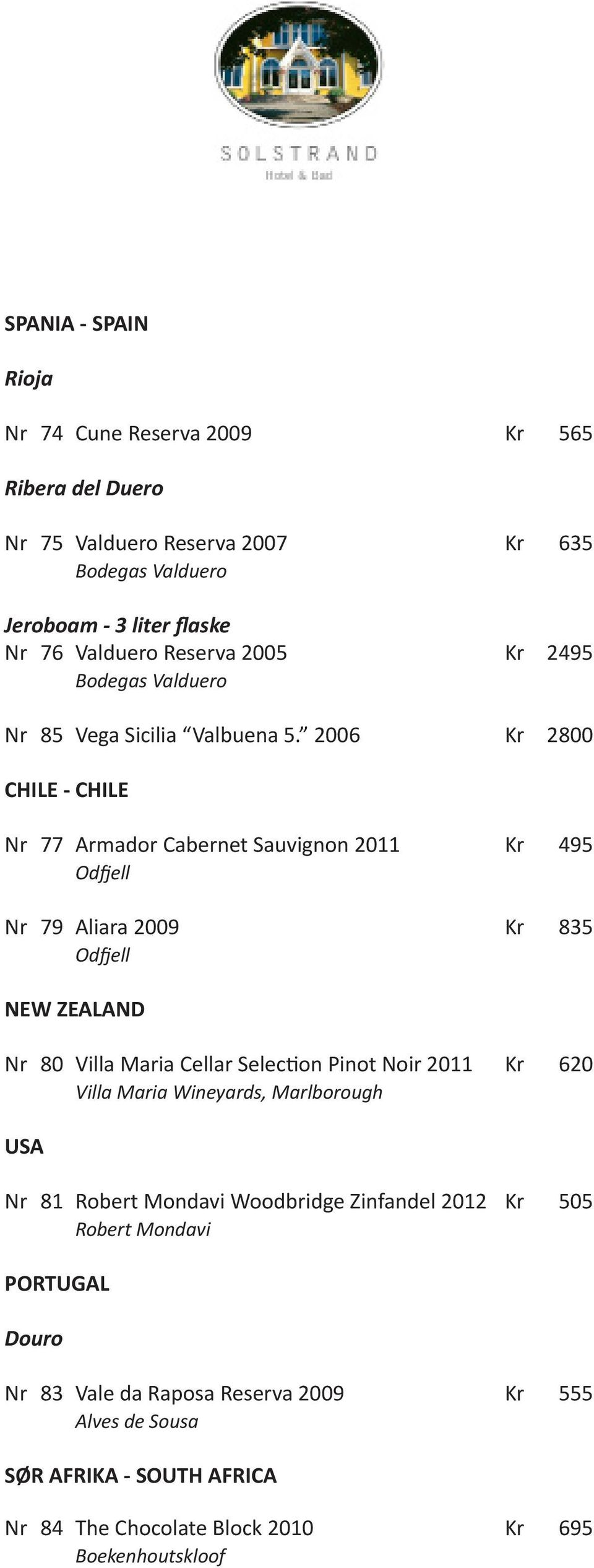 2006 Kr 2800 CHILE - CHILE Nr 77 Armador Cabernet Sauvignon 2011 Kr 495 Odfjell Nr 79 Aliara 2009 Kr 835 Odfjell NEW ZEALAND Nr 80 Villa Maria Cellar Selection Pinot