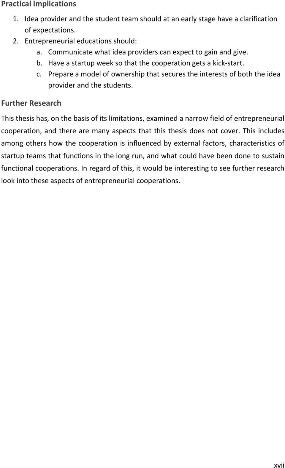 Further Research This thesis has, on the basis of its limitations, examined a narrow field of entrepreneurial cooperation, and there are many aspects that this thesis does not cover.