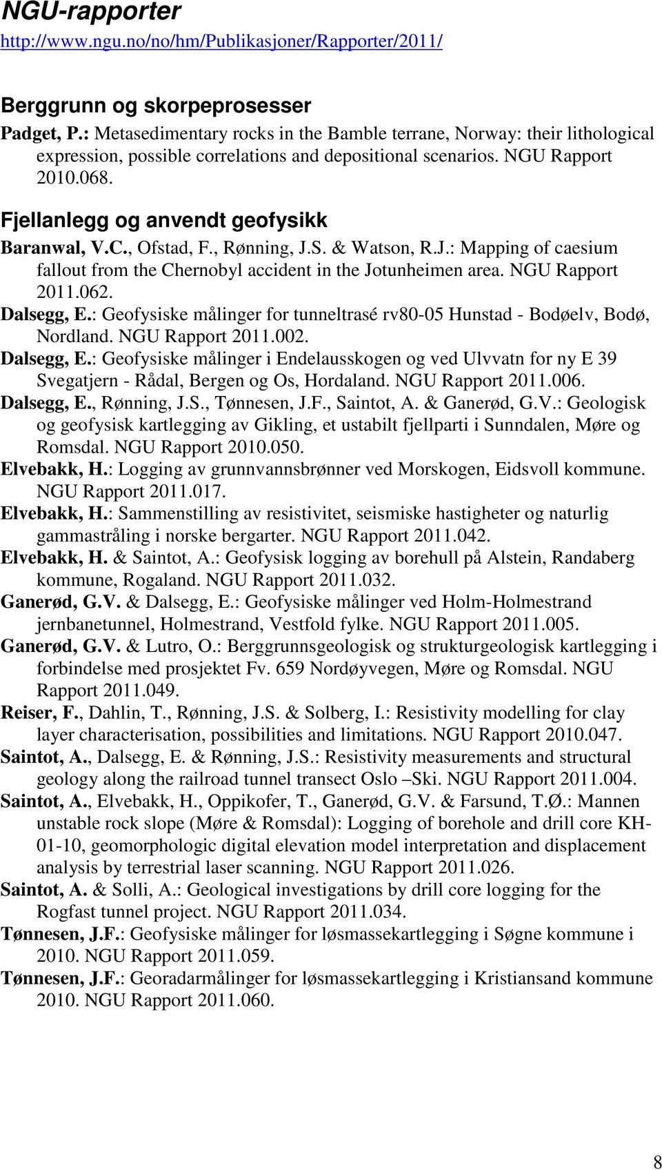 Fjellanlegg og anvendt geofysikk Baranwal, V.C., Ofstad, F., Rønning, J.S. & Watson, R.J.: Mapping of caesium fallout from the Chernobyl accident in the Jotunheimen area. NGU Rapport 2011.062.