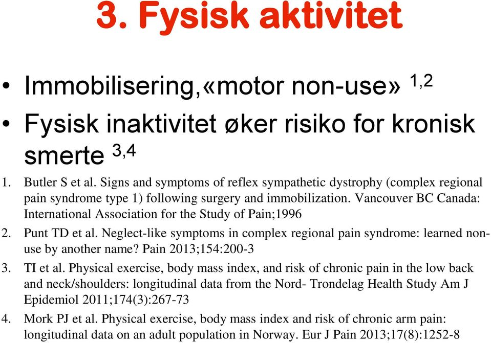 Vancouver BC Canada: International Association for the Study of Pain;1996 2. Punt TD et al. Neglect-like symptoms in complex regional pain syndrome: learned nonuse by another name?
