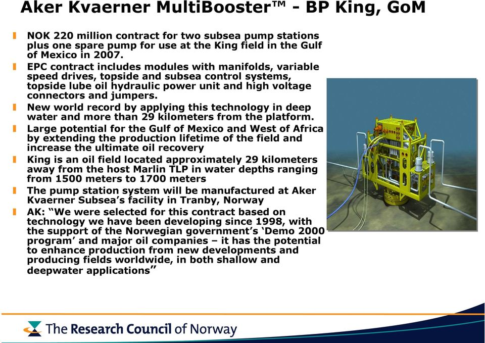 New world record by applying this technology in deep water and more than 29 kilometers from the platform.