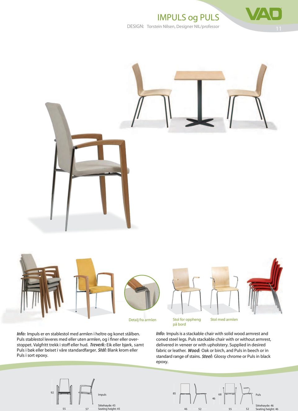 Stål: Blank krom eller Puls i sort epoxy. Info: Impuls is a stackable chair with solid wood armrest and coned steel legs.