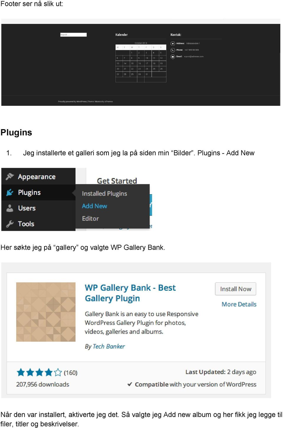 Plugins Add New Her søkte jeg på gallery og valgte WP Gallery Bank.