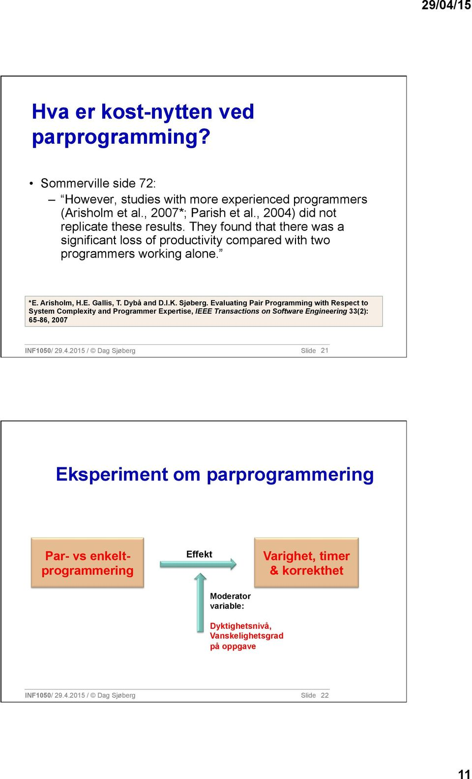 Dybå and D.I.K. Sjøberg. Evaluating Pair Programming with Respect to System Complexity and Programmer Expertise, IEEE Transactions on Software Engineering 33(2): 65-86, 2007 INF1050/ 29.