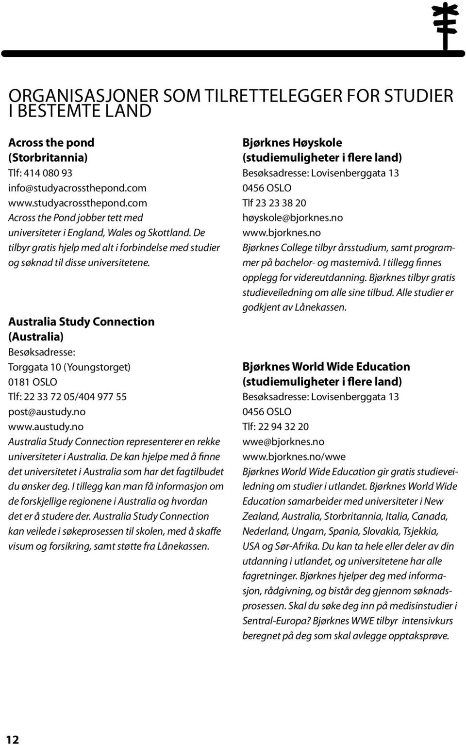 Australia Study Connection (Australia) Besøksadresse: Torggata 10 (Youngstorget) 0181 OSLO Tlf: 22 33 72 05/404 977 55 post@austudy.