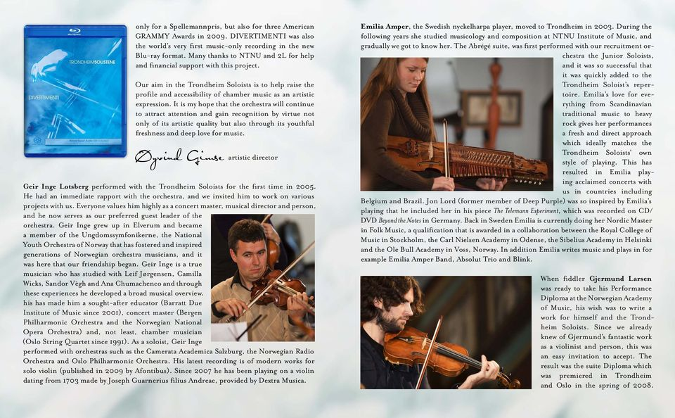 Our aim in the Trondheim Soloists is to help raise the profile and accessibility of chamber music as an artistic expression.