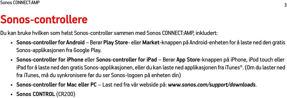 Sonos-controller for iphone eller Sonos-controller for ipad Berør App Store-knappen på iphone, ipod touch eller ipad for å laste ned den gratis Sonos-applikasjonen, eller du