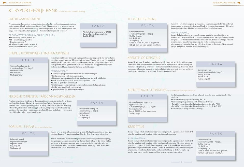 Credit Management kan inngå som valgfritt bachelorprogram i Bachelor of Mangement. Se side 3.