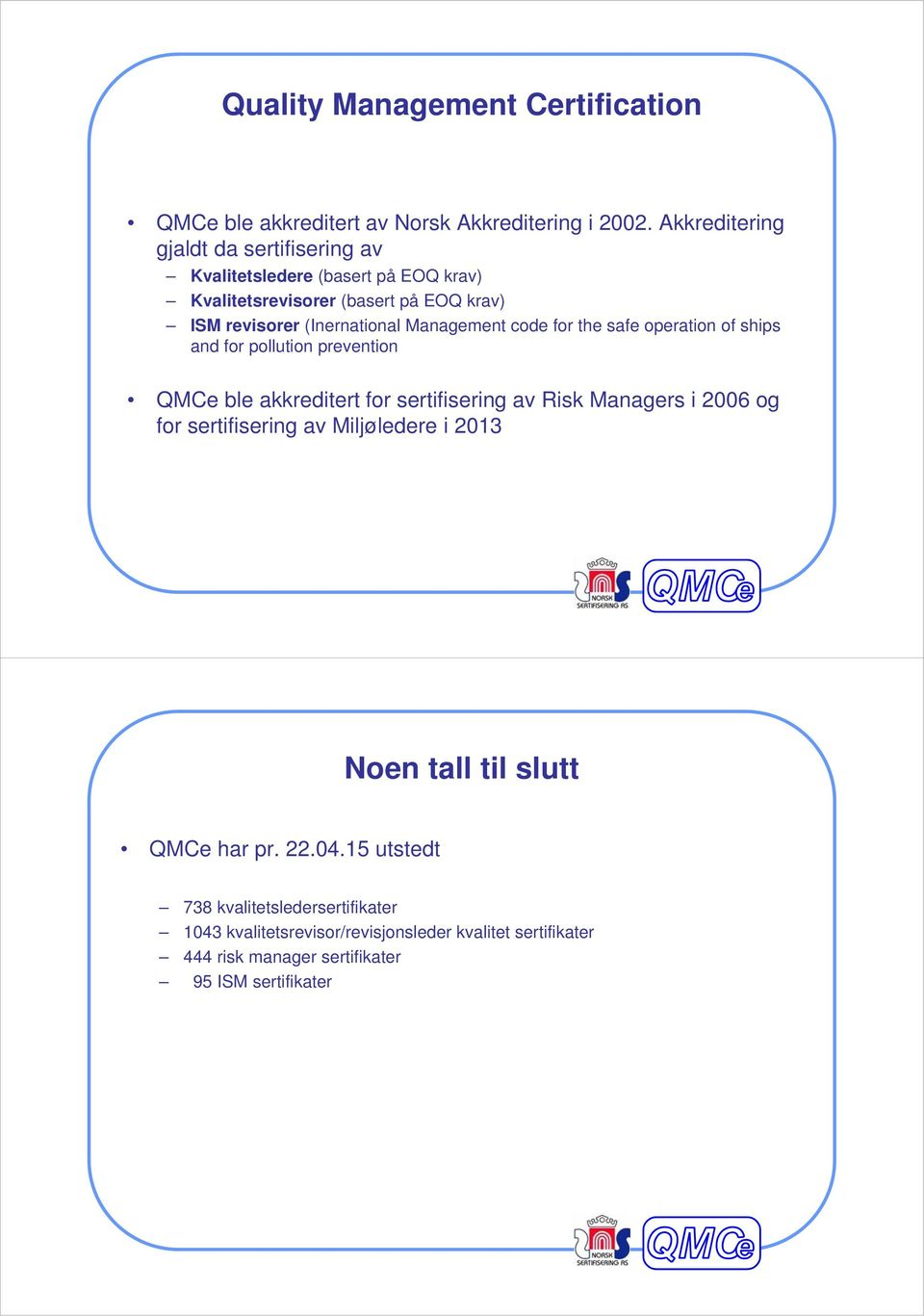 Management code for the safe operation of ships and for pollution prevention QMCe ble akkreditert for sertifisering av Risk Managers i 2006 og for