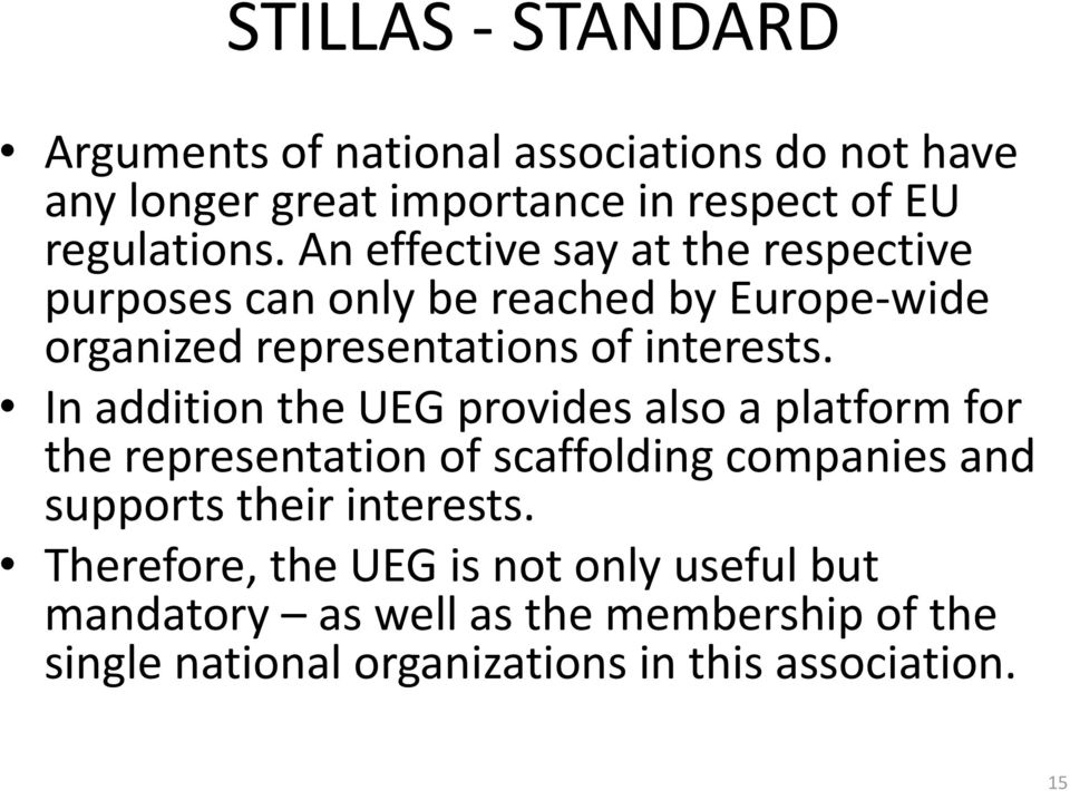 In addition the UEG provides also a platform for the representation of scaffolding companies and supports their interests.