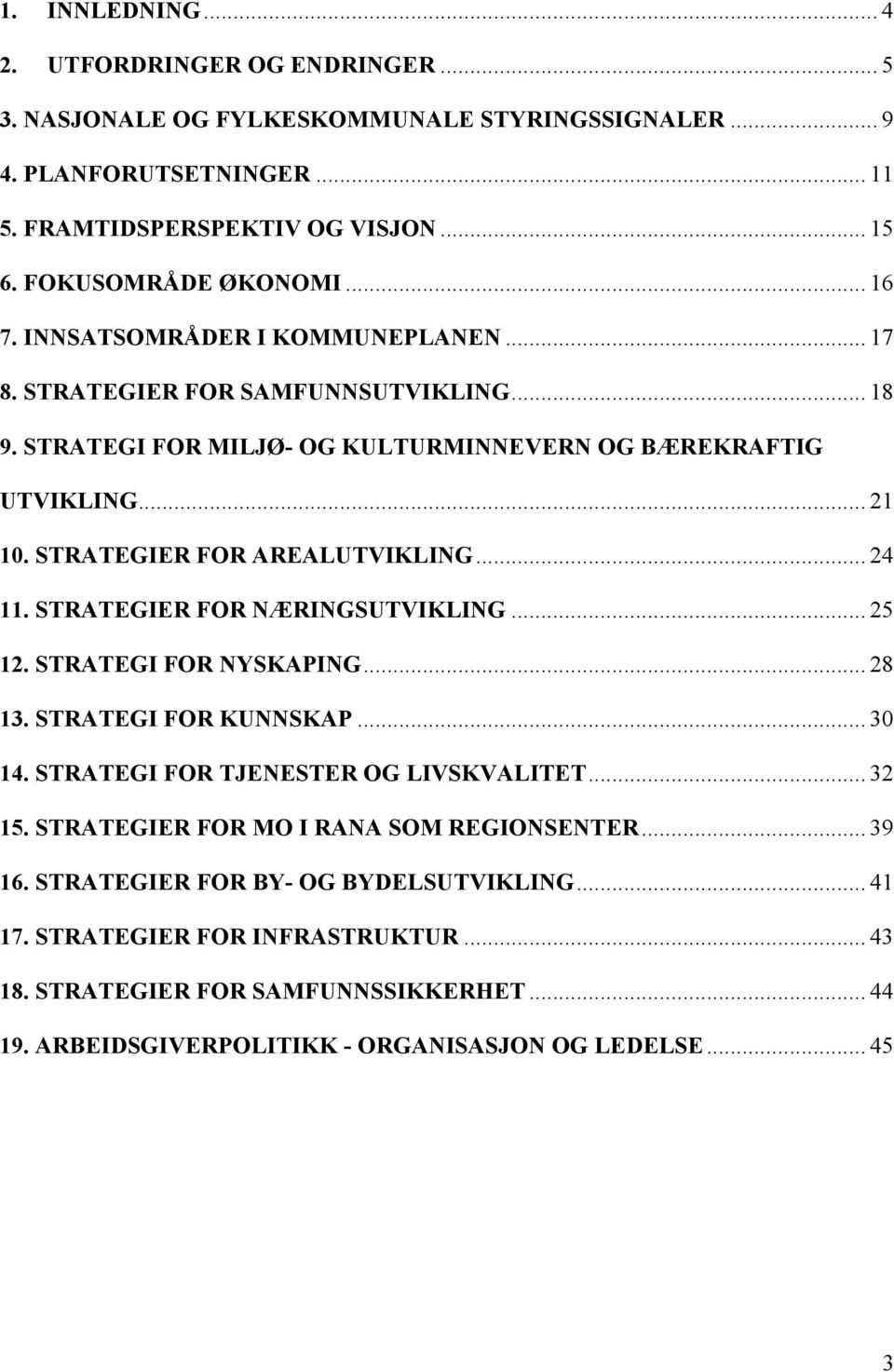 .. 24 11. STRATEGIER FOR NÆRINGSUTVIKLING... 25 12. STRATEGI FOR NYSKAPING... 28 13. STRATEGI FOR KUNNSKAP... 30 14. STRATEGI FOR TJENESTER OG LIVSKVALITET... 32 15.