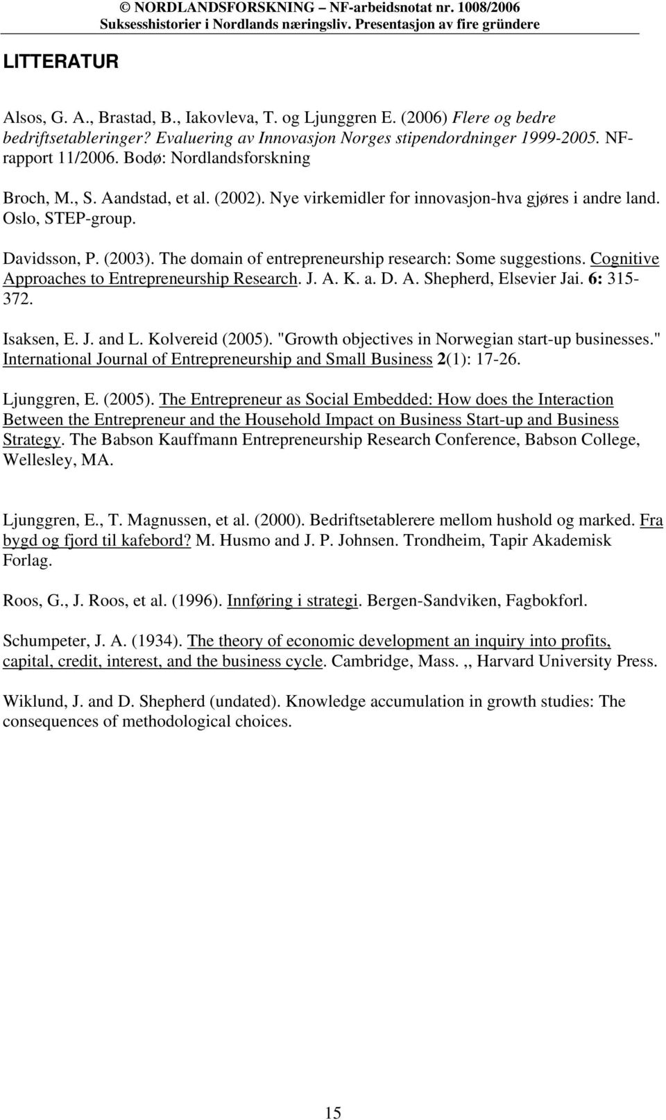 Oslo, STEP-group. Davidsson, P. (2003). The domain of entrepreneurship research: Some suggestions. Cognitive Approaches to Entrepreneurship Research. J. A. K. a. D. A. Shepherd, Elsevier Jai.