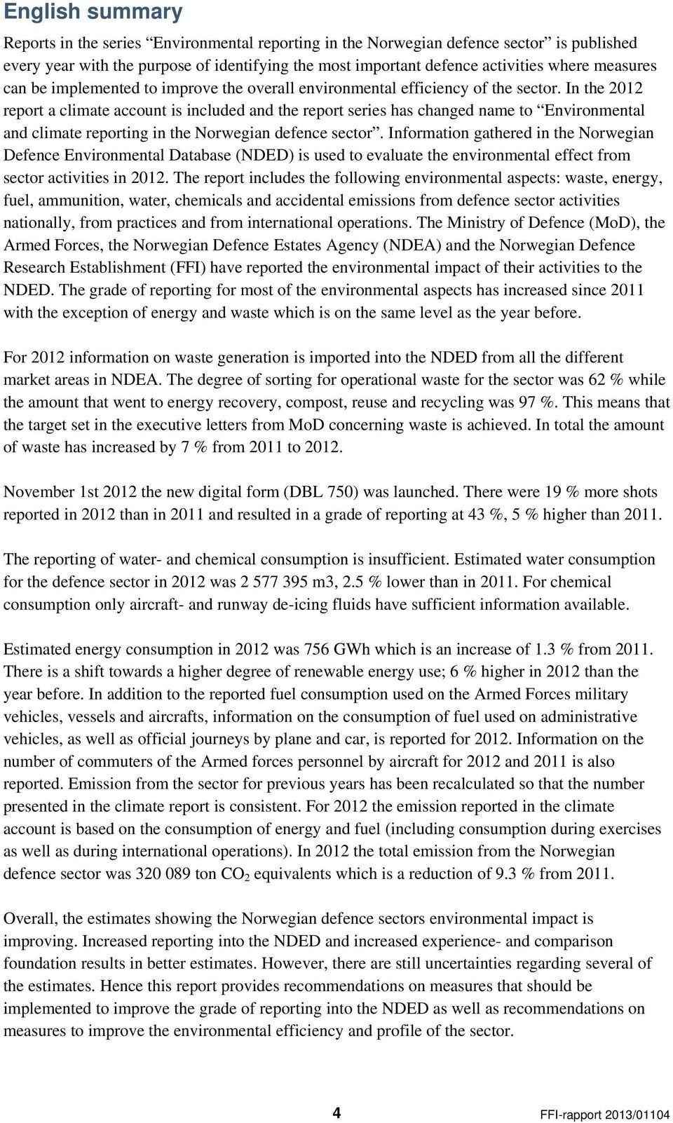 In the 2012 report a climate account is included and the report series has changed name to Environmental and climate reporting in the Norwegian defence sector.