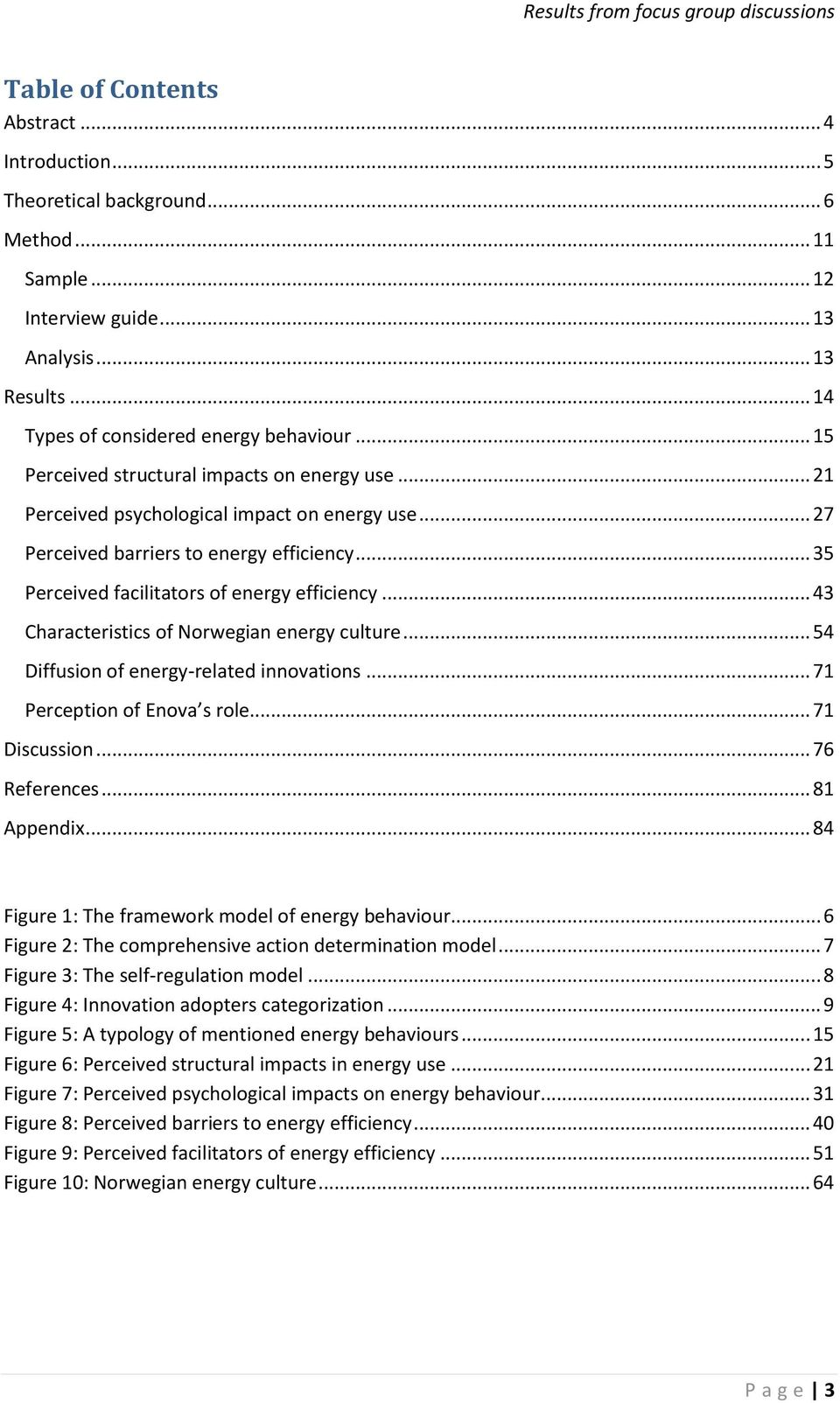 .. 35 Perceived facilitators of energy efficiency... 43 Characteristics of Norwegian energy culture... 54 Diffusion of energy-related innovations... 71 Perception of Enova s role... 71 Discussion.