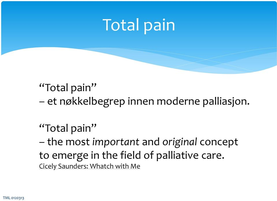 Total pain the most important and original