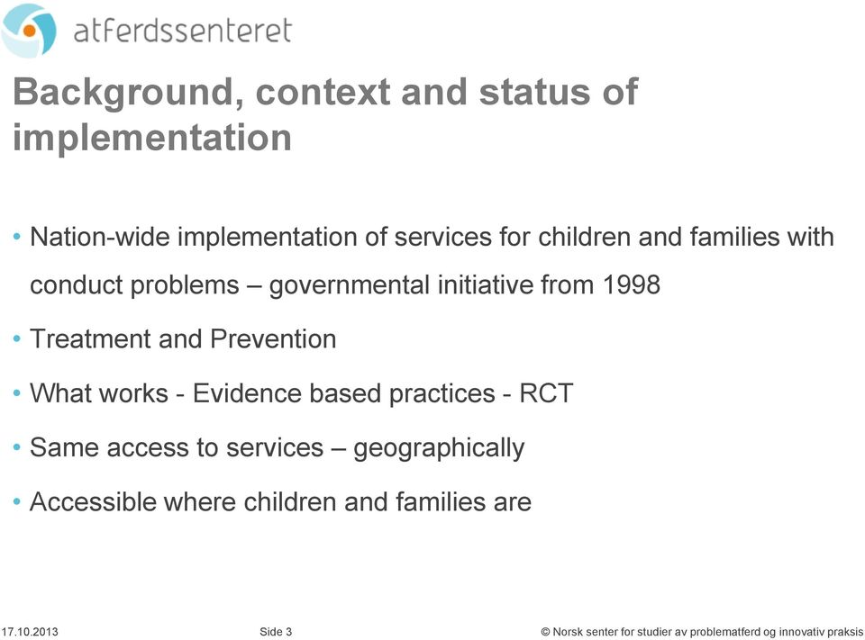 from 1998 Treatment and Prevention What works - Evidence based practices - RCT Same