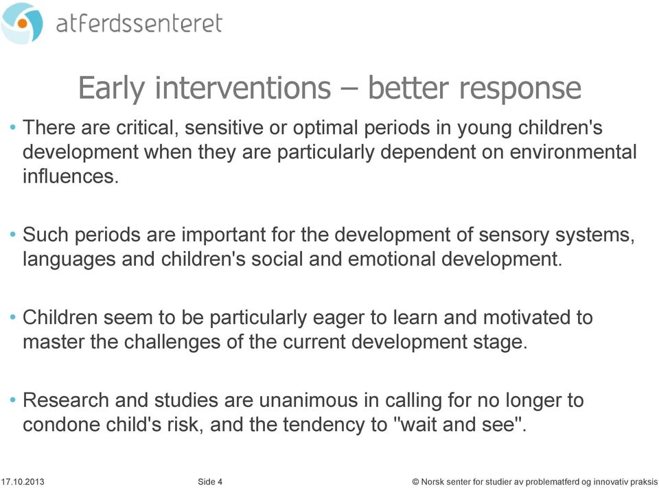Such periods are important for the development of sensory systems, languages and children's social and emotional development.