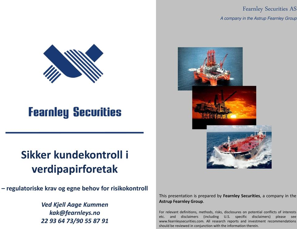 no 22 93 64 73/90 55 87 91 This presentation is prepared by Fearnley Securities, a company in the Astrup Fearnley Group.