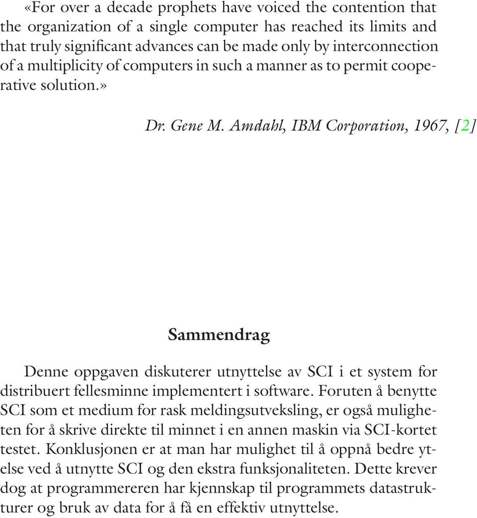 Amdahl, IBM Corporation, 1967, [2] Sammendrag Denne oppgaven diskuterer utnyttelse av SCI i et system for distribuert fellesminne implementert i software.