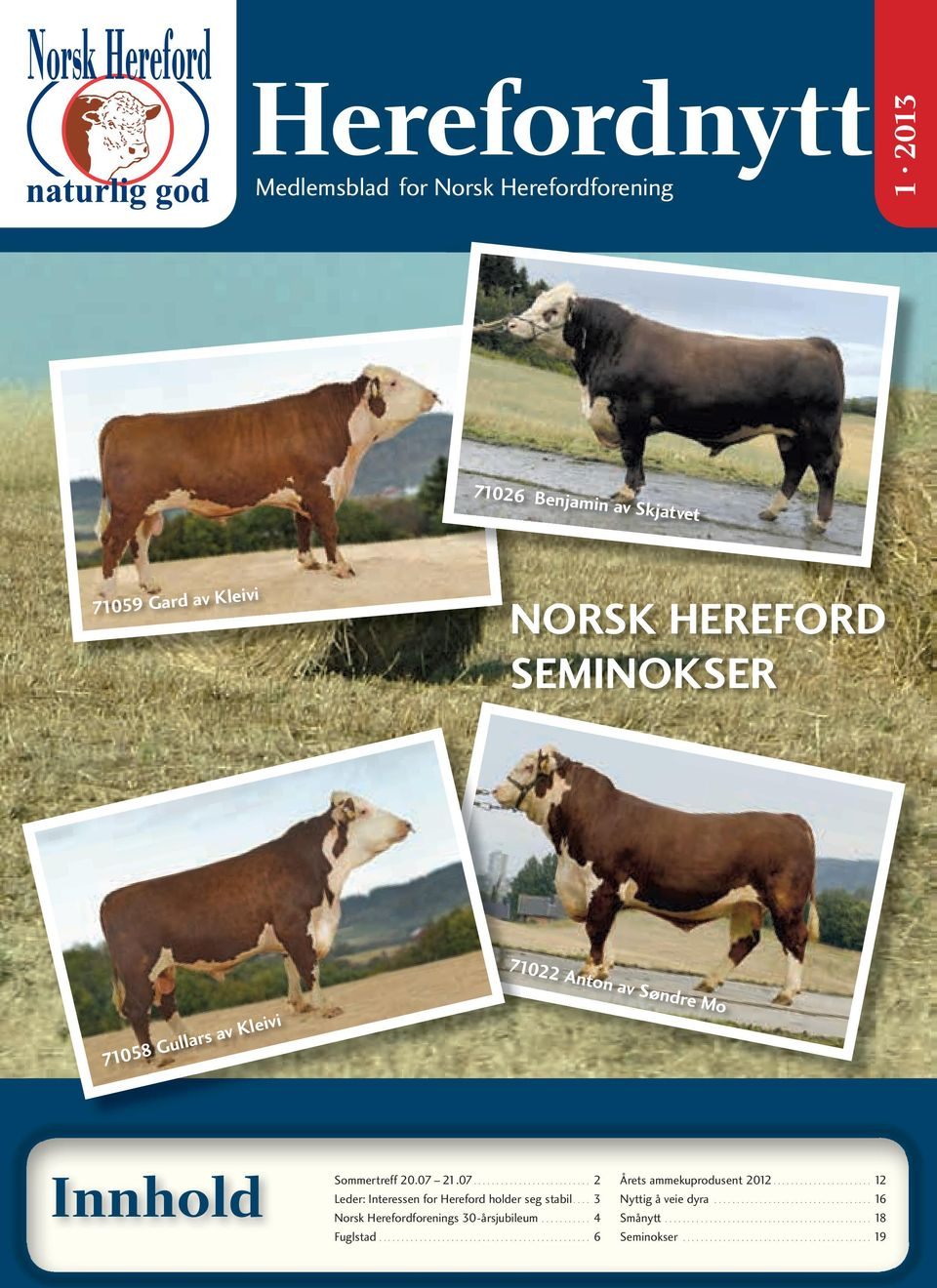 20.07 21.07... 2 Leder: Interessen for Hereford holder seg stabil.
