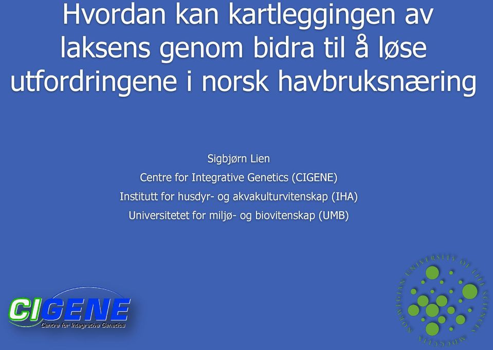 Integrative Genetics (CIGENE) Institutt for husdyr- og