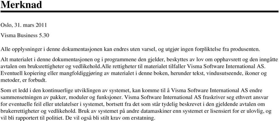 alle rettigheter til materialet tilfaller Visma Software International AS.